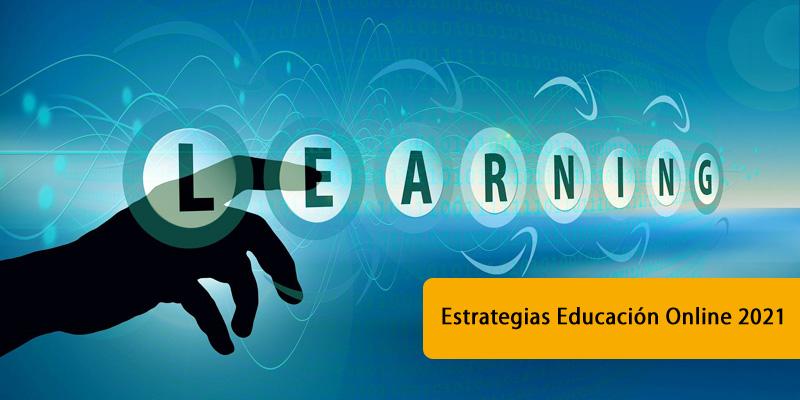 7 sólidas estrategias de Educación Virtual (e-Learning) de éxito 2021